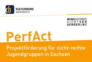 Layoutbild: PerfAct - Förderung für nicht-rechte Jugendgruppen in Sachsen