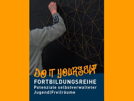 "Fortbildungsreihe ""Do it yourself - Potenziale selbstverwalteter Jugend(Frei)räume"