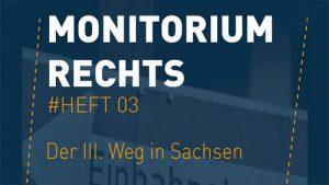 "Monitorium Rechts # Heft 03, ""Der III, Weg in Sachsen"", 07/2020"