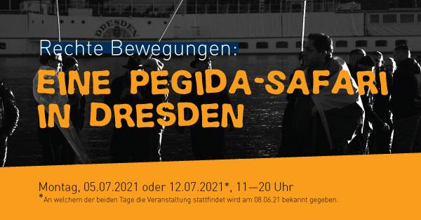 Ankündigungsbild Rechte Berwegungen: Eine Pegida-Safari in Dresden