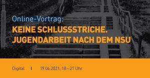 """Banner Vortrag """"Keine Schlusstriche - jugendarbeit nach dem NSU"""" 2021"""