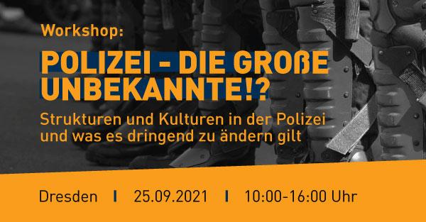 """Banner Veranstaltung: """"Polizei und Protest"""", 24..9.2021 in DresdenBanner Veramstaltung: """"Polizei - die Große Unbekannte"""", 24..9.2021 in Dresden"""